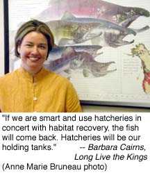 'If we are smart and use hatcheries in concert with habitat recovery, the fish will come back. Hatcheries will be our holding tanks.' - Barbara Cairns, Long Live the Kings (Anne Marie Bruneau photo)
